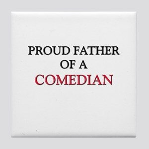 Proud Father Of A COMEDIAN Tile Coaster
