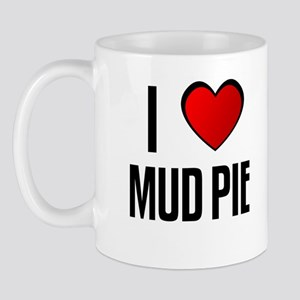 I LOVE MUD PIE Mug