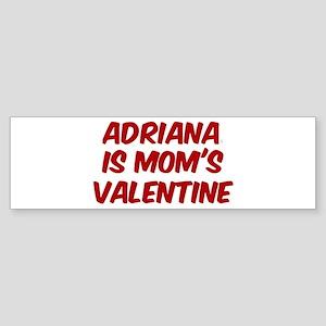 Adrianas is moms valentine Bumper Sticker