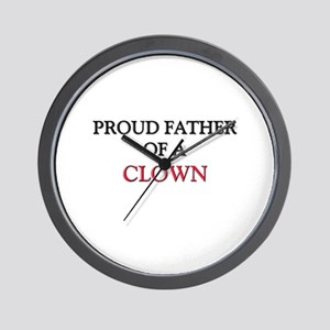 Proud Father Of A CLOWN Wall Clock