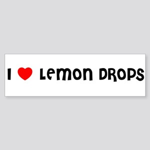 I LOVE LEMON DROPS Bumper Sticker