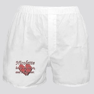 Nicolette broke my heart and I hate her Boxer Shor
