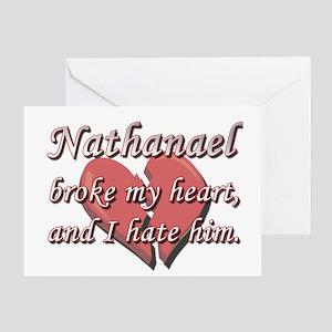 Nathanael broke my heart and I hate him Greeting C