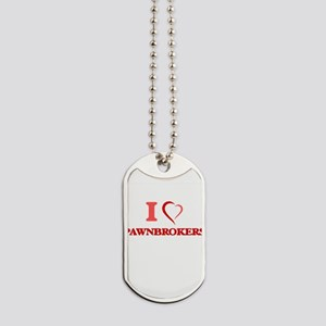 I love Pawnbrokers Dog Tags