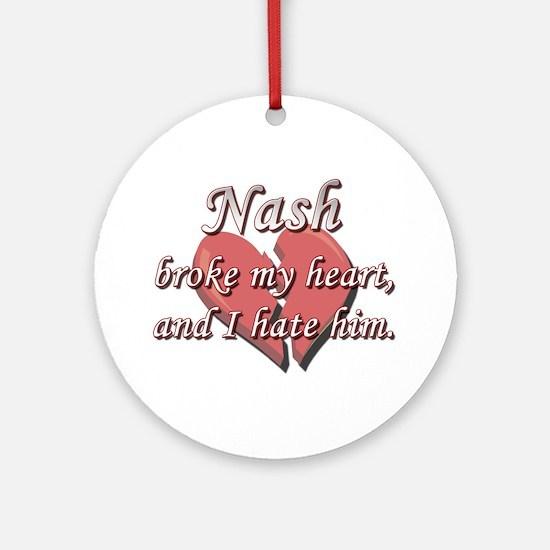 Nash broke my heart and I hate him Ornament (Round