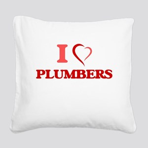 I love Plumbers Square Canvas Pillow