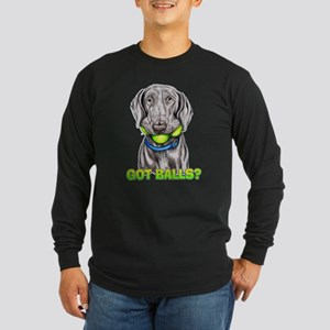 Weimaraner Got Balls? Long Sleeve Dark T-Shirt