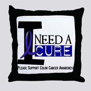 I Need A Cure COLON CANCER Throw Pillow