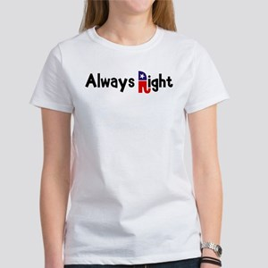 Always Right Women's T-Shirt