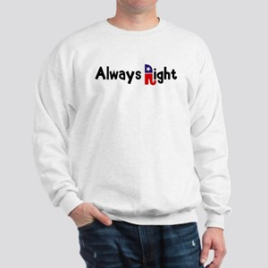 Always Right Sweatshirt