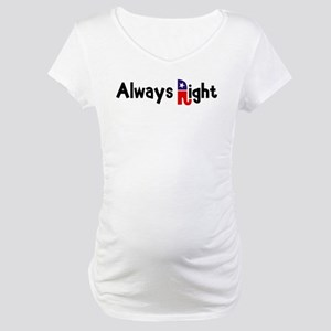 Always Right Maternity T-Shirt