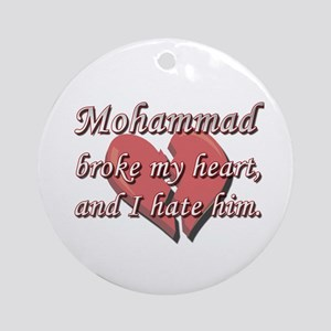 Mohammad broke my heart and I hate him Ornament (R