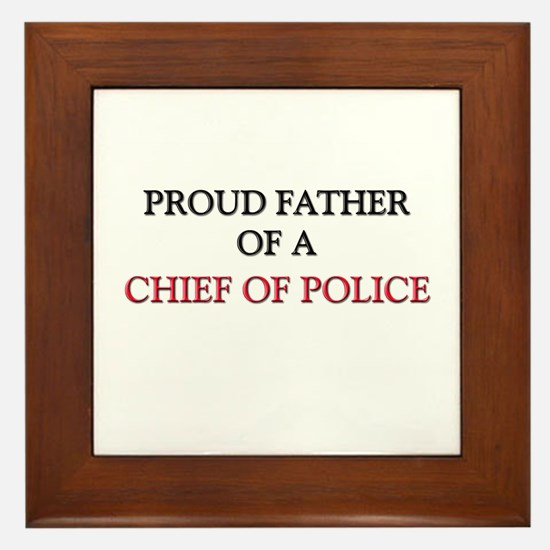 Proud Father Of A CHIEF OF POLICE Framed Tile