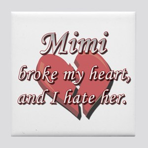 Mimi broke my heart and I hate her Tile Coaster