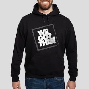 We Got This Sweatshirt
