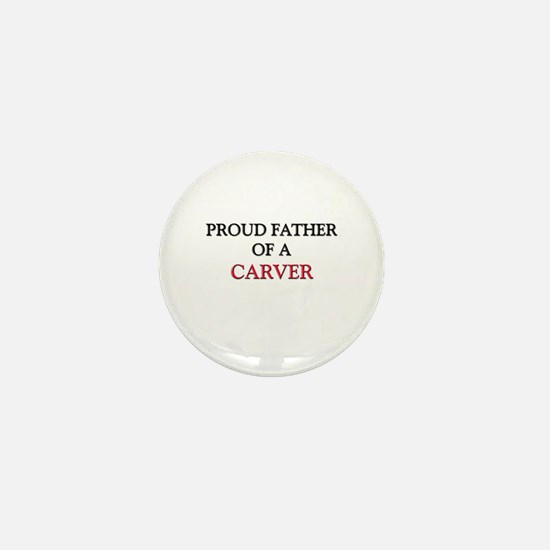 Proud Father Of A CARVER Mini Button