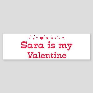 Sara is my valentine Bumper Sticker