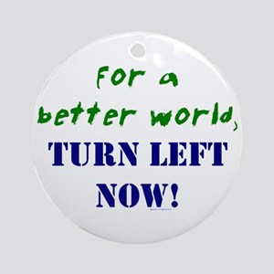 Better World, TURN LEFT NOW! Keepsake (Round)