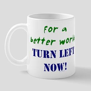 Better World, TURN LEFT NOW! Mug