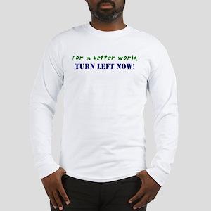 For a Better World, TURN LEFT Long Sleeve T-Shirt