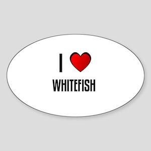 I LOVE WHITEFISH Oval Sticker