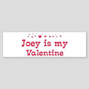 Joey is my valentine Bumper Sticker