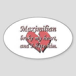 Maximilian broke my heart and I hate him Sticker (