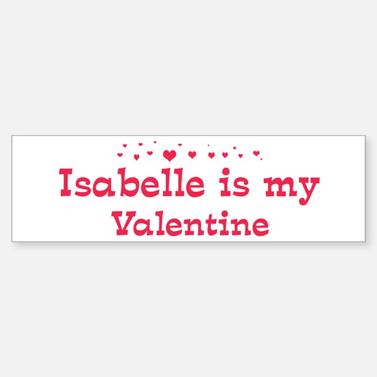 Isabelle is my valentine Bumper Bumper Bumper Sticker