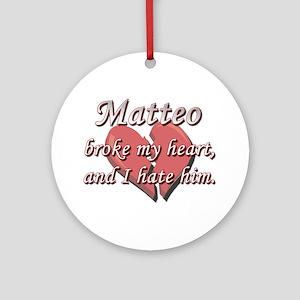 Matteo broke my heart and I hate him Ornament (Rou