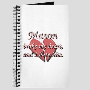 Mason broke my heart and I hate him Journal
