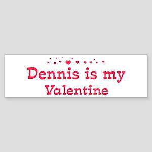 Dennis is my valentine Bumper Sticker