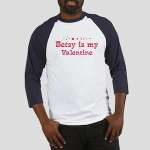 Betsy is my valentine Baseball Jersey
