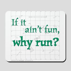Ain't Fun, Why Run? Mousepad