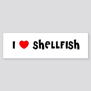 I LOVE SHELLFISH Bumper Sticker