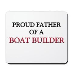 Proud Father Of A BOAT BUILDER Mousepad