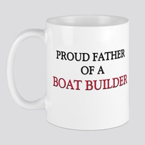 Proud Father Of A BOAT BUILDER Mug