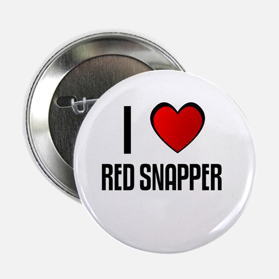 I LOVE RED SNAPPER Button