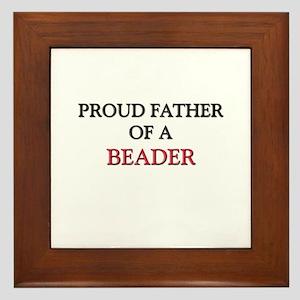 Proud Father Of A BEADER Framed Tile
