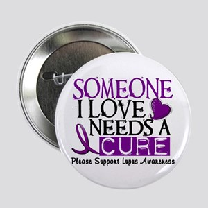 "Needs A Cure LUPUS 2.25"" Button"