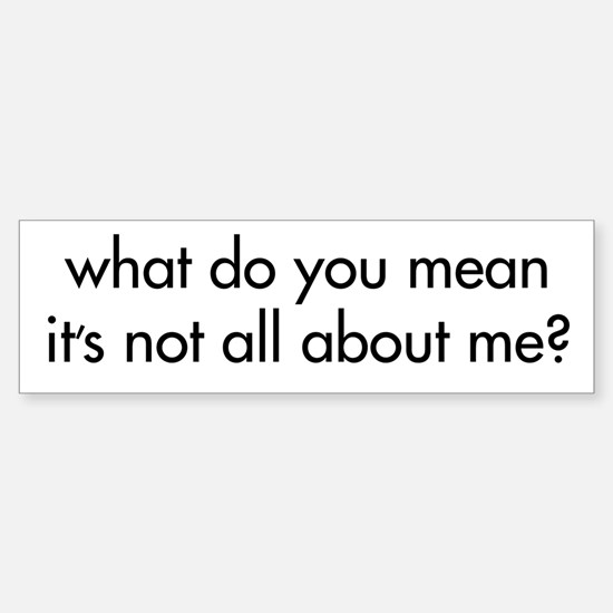 All About Me Bumper Bumper Bumper Sticker