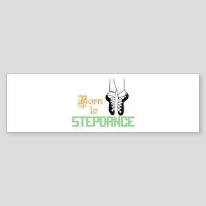 Born to Stepdance Bumper Sticker