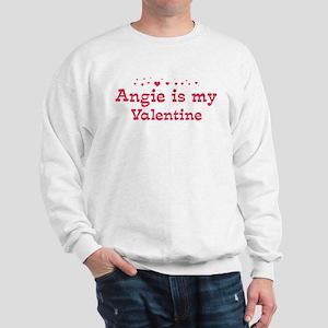 Angie is my valentine Sweatshirt