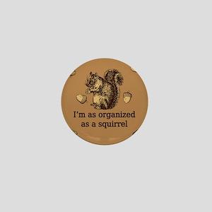 I'm As Organized As A Squirrel Mini Button