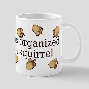 I'm As Organized As A Squirrel Mug