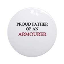 Proud Father Of An ARMOURER Ornament (Round)