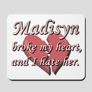 Madisyn broke my heart and I hate her Mousepad