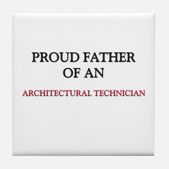 Proud Father Of An ARCHITECTURAL TECHNICIAN Tile C