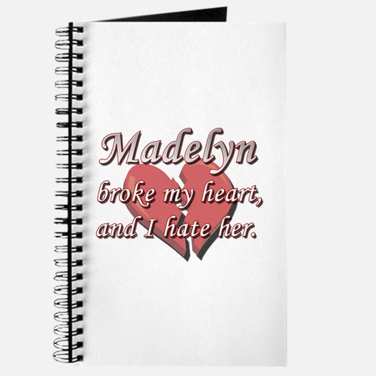 Madelyn broke my heart and I hate her Journal