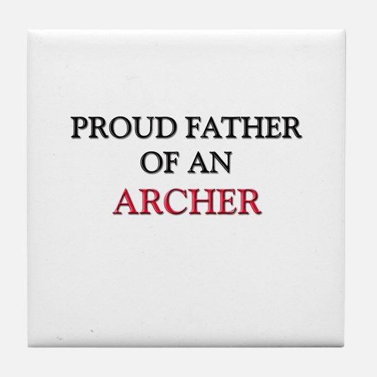 Proud Father Of An ARCHER Tile Coaster