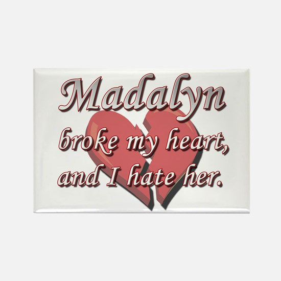 Madalyn broke my heart and I hate her Rectangle Ma